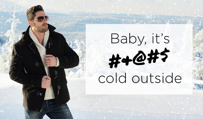 Baby, It's #&@#$ Cold Outside