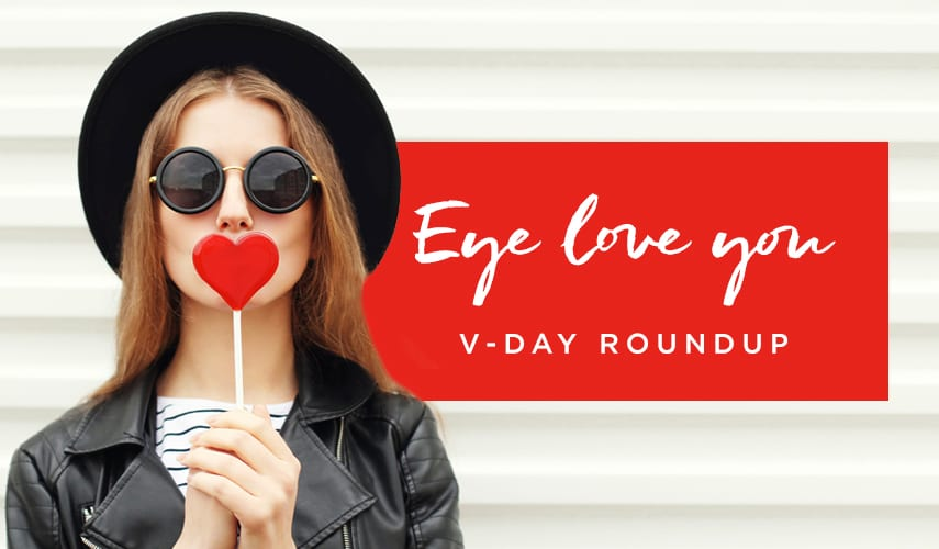 Eye Love You: V-Day Eyewear Roundup